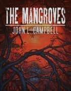 The Mangroves ebook by John L. Campbell