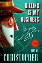 Killing Is My Business - A Ray Electromatic Mystery ebook by Adam Christopher
