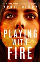 Playing with Fire ebook by April Henry