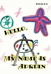 Hello, My Name is Adrian - An Early Book for Growing up Human ebook by ianjohn