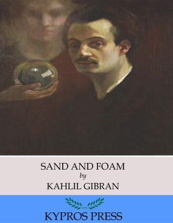 Sand and Foam ebook by Kahlil Gibran