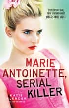 Marie Antoinette, Serial Killer ebook by Katie Alender