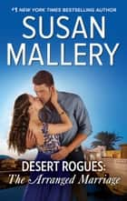 Desert Rogues: The Arranged Marriage - A Classic Romance ebook by Susan Mallery