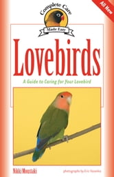 Lovebirds - A Guide to Caring for Your Lovebird ebook by Nikki Moustaki