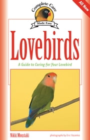 Lovebirds - A Guide to Caring for Your Lovebird ebook by Nikki Moustaki,Eric Ilasenko