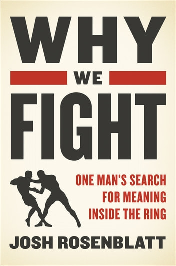 Why We Fight - One Man's Search for Meaning Inside the Ring ebook by Josh Rosenblatt