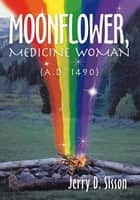 Moonflower, Medicine Woman ebook by Jerry D. Sisson
