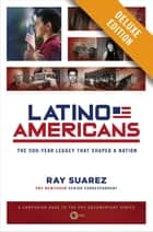 Latino Americans Deluxe ebook by Ray Suarez
