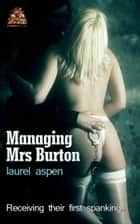 Managing Mrs Burton: Receiving their first spanking... ebook by Laurel Aspen
