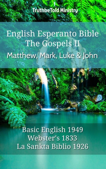 English Esperanto Bible - The Gospels II - Matthew, Mark, Luke and John - Basic English 1949 - Websters 1833 - La Sankta Biblio 1926 ebook by TruthBeTold Ministry