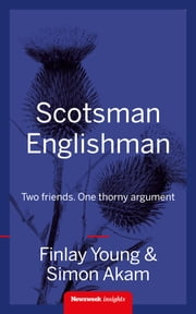 Scotsman Englishman - Two friends. One thorny argument ebook by Finlay Young, Simon Akam