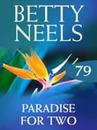 Paradise for Two (Mills & Boon M&B) (Betty Neels Collection, Book 79) ebook by Betty Neels