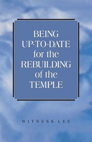 Being Up-to-date for the Rebuilding of the Temple ebook by Witness Lee