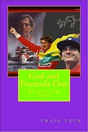 "God and Formula 1 - A look into the spirituality (spiritual beliefs) of some Grand Prix drivers: ""If you have God on your side, everything becomes clear."" - Ayrton Senna ebook by craig lock"