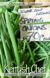 The Kentish Chef Spring and Summer ebook by Edward James Stupples