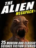 The Alien MEGAPACK®: 25 Modern and Classic Science Fiction Stories ebook by Tim Sullivan, Jerome Bixby, Lester del Rey,...