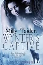 Wynter's Captive ebook by Milly Taiden
