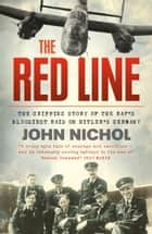 The Red Line: The Gripping Story of the RAF's Bloodiest Raid on Hitler's Germany ebook by John Nichol
