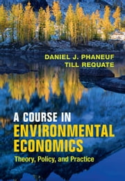 A Course in Environmental Economics - Theory, Policy, and Practice ebook by Daniel J. Phaneuf, Till Requate