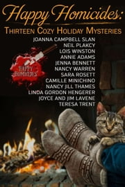 Happy Homicides: Thirteen Cozy Holiday Mysteries Vol 1 ebook by Joanna Campbell Slan,Neil Plakcy,Lois Winston,Annie Adams,Nancy Warren,Sara Rosett,Camille Minichino,Nancy Jill Thames,Linda Gordon Hengerer,Joyce and Jim LaVene,Teresa Trent