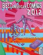 The Best American Comics 2012 ebook by Françoise Mouly, Jessica Abel, Matt Madden