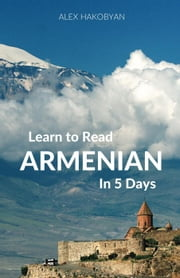 Learn to Read Armenian in 5 Days ebook by Alex Hakobyan