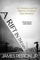 A Rift in the Earth - Art, Memory, and the Fight for a Vietnam War Memorial ebook by James Reston Jr.