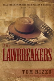 The LawBreakers - Tall Tales from the High Plains & Beyond, #3 ebook by Tom Rizzo