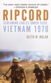 Ripcord - Screaming Eagles Under Siege, Vietnam 1970 ebook by Keith Nolan