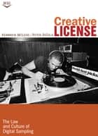 Creative License - The Law and Culture of Digital Sampling ebook by Kembrew McLeod, Peter DiCola, Jenny Toomey,...