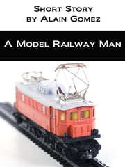 A Model Railway Man ebook by Alain Gomez