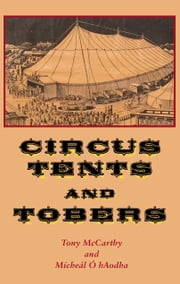 Circus Tents and Tobers ebook by Mícheál Ó hAodha,Tony McCarthy