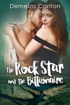 The Rock Star and the Billionaire ebook by Demelza Carlton