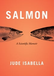Salmon - A Scientific Memoir ebook by Jude Isabella