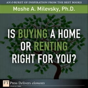 Is Buying a Home or Renting Right for You? ebook by Milevsky, Ph.D., Moshe A