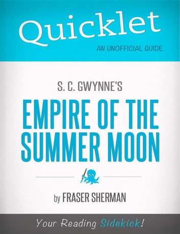 Quicklet on S. C. Gwynne's Empire of the Summer Moon (CliffsNotes-like Book Summary) ebook by Fraser  Sherman