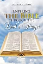 Entering the Bible through the Lord's Prayer ebook by Dr. Carrie L. Thomas