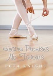 Heaven Promises No Favours ebook by Peta Knight
