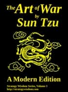 The Art of War By Sun Tzu - A Modern Edition ebook by Sun Tzu, Jeff Mcneill