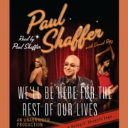 We'll Be Here For the Rest of Our Lives - A Swingin' Showbiz Saga audiobook by Paul Shaffer, David Ritz