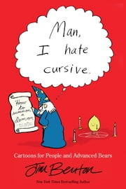 Man, I Hate Cursive - Cartoons for People and Advanced Bears ebook by Jim Benton