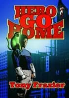 Hero Go Home ebook by Tony Frazier