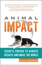 Animal Impact: Secrets Proven to Achieve Results and Move the World ebook by Caryn Ginsberg