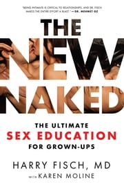 The New Naked - The Ultimate Sex Education for Grown-Ups ebook by Harry Fisch,,Karen Moline