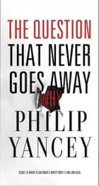 The Question That Never Goes Away ebook by Philip Yancey