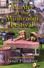 Murder at the Mushroom Festival 電子書 by Janet Finsilver