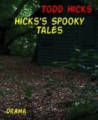 Hicks's Spooky Tales ebook by Todd Hicks