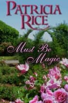 Must Be Magic - A Magical Malcolms Novel ebook by Patricia Rice