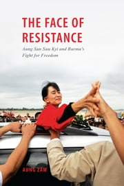 The Face of Resistance - Aung San Suu Kyi and Burma's Fight for Freedom ebook by Aung Zaw