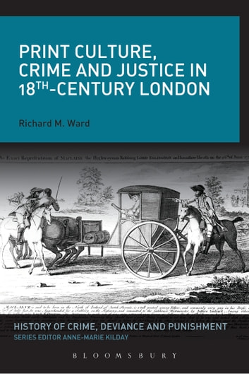 Print Culture, Crime and Justice in 18th-Century London ebook by Richard M. Ward